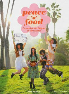 """Peace'n'food - La cuisine des hippies en Californie de Elsa Launay et Domitille Arai, éditions Alternatives"