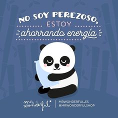Hoy no tengo otro plan que este. I am not lazy, I am just saving energy. I have no plan other than that for today. #mrwonderfulshop #quotes #energy #panda
