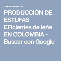 PRODUCCIÓN DE ESTUFAS EFIcientes de leña EN COLOMBIA - Buscar con Google