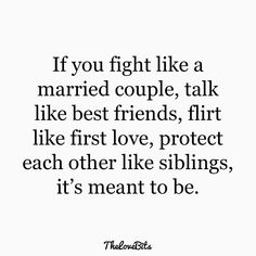 If you fight like a married couple, talk like best friends, flirt like first love, protect each other like siblings, it's meant to be. Flirting Messages, Flirting Quotes For Her, Flirting Texts, Flirting Humor, Flirt Quotes, Today Quotes, Quotes For Him, Daily Quotes, Couple Fighting Quotes