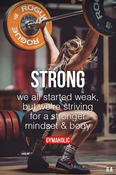 gymaaholic:  Strong We all started weak, but we're striving for a stronger mindset and body! http://www.gymaholic.co