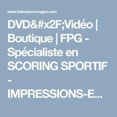 DVD/Vidéo | Boutique | FPG - Spécialiste en SCORING SPORTIF - IMPRESSIONS-EDITIONS-VIDEO-SITES WEB