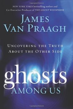 """Read """"Ghosts Among Us Uncovering the Truth About the Other Side"""" by James Van Praagh available from Rakuten Kobo. Everything You Always Wanted to Know About Ghosts, but Were Too Afraid to Ask From a very young age James Van Praagh was."""