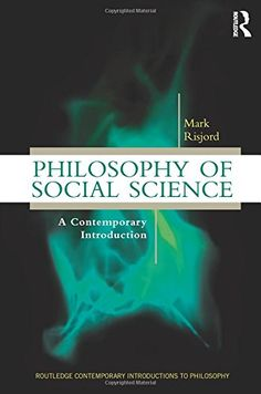 "Read ""Philosophy of Social Science A Contemporary Introduction"" by Mark Risjord available from Rakuten Kobo. The Philosophy of Social Science: A Contemporary Introduction examines the perennial questions of philosophy by engaging. Philosophy Of Mind, Philosophy Books, Ms State University, Social Policy, Game Theory, Free Kindle Books, Social Science, Books To Read, Psychology"
