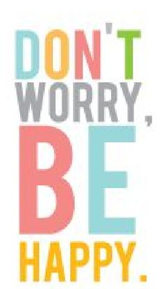 Don´t worry,be happy