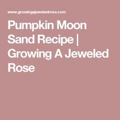 Pumpkin Moon Sand Recipe | Growing A Jeweled Rose