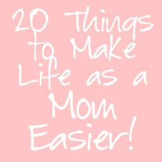 We Love Being Moms!: 20 Things to Make Life as a Mom Easier