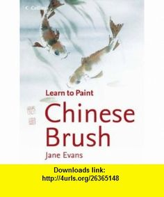 Chinese Brush (Collins Learn to Paint S.) (9780007194001) Jane Evans , ISBN-10: 0007194005  , ISBN-13: 978-0007194001 ,  , tutorials , pdf , ebook , torrent , downloads , rapidshare , filesonic , hotfile , megaupload , fileserve