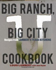 Big Ranch, Big City Cookbook Recipes From Lambert's Texas Kitchens by Louis Lambert #austinpubliclibrary