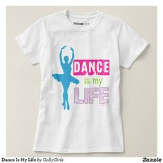 Dance Is My Life Tee Shirt by Golly Girls