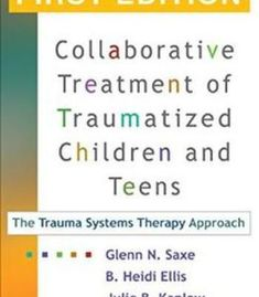 Collaborative Treatment Of Traumatized Children And Teens: The Trauma Systems Therapy Approach PDF