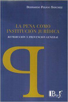 La pena como institución jurídica : retribución y prevención general