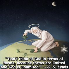 """Don't think of God in terms of forms, because forms are limited and God is unlimited."" ~ C. S. Lewis"