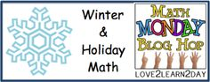 Math Monday Blog Hop: Winter & Holiday math -post your favorite ideas for winter/holiday math.