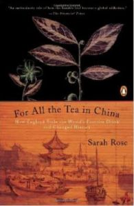 For All the Tea in China: How England Stole the World's Favorite Drink and Changed History. What I like most about this book is how it takes the reader right along on the adventure of how the British East India Company sent one of its men, Scottish Botanist Robert Fortune, to secretly take a tea crop from China and have it planted back at the company's plantation in India.