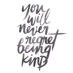 You will NEVER regret being kind - ALWAYS remember this!  The only person's behavior you can control is your own!  ❤️