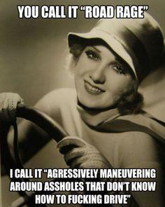 More road rage, please.