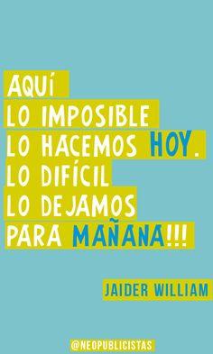 """""""Aquí lo imposible lo hacemos hoy. Lo difícil lo dejamos para mañana""""...sp"""