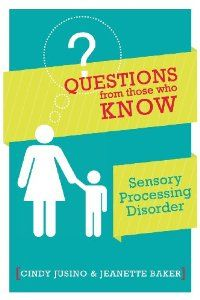 Questions from those who Know: Sensory Processing Disorder: Cindy M Jusino, Jeanette Baker: 9780991280810: Amazon.com: Books