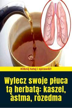 Wylecz swoje płuca tą herbatą: kaszel, astma, rozedma Asthma, Healthy Drinks, Detox, Projects To Try, Health