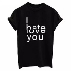 I Hate/Love You t shirt I Hate Love, Love You, Cute Shirts, Jacket Dress, Cute Outfits, T Shirts For Women, Fashion Outfits, Mens Tops, How To Wear