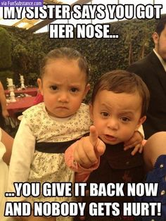 My sister says you got her nose...you give it back now and nobody gets hurt! Funny Baby Memes, Baby Humor, Funny Baby Sayings, Baby Jokes, Haha Funny, Kids Humor, Hilarious Memes, Funny Baby Pictures, Fun Funny