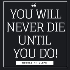 YOU WILL NEVER DIE UNTIL YOU DO!  #quote #quotes #quoteoftheday #pinterest #pin #pinit #repin #life #share #wisdom #minimalism #minimalist #minimalistboy #questions #curious #genius #smart #die #death #never #will #nicole Minimalist Quotes, Simple Quotes, Pinterest Pin, Minimalism, Death, Calm, Wisdom, Feelings, Life