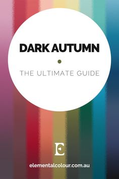 Dark Autumn: The Ultimate Guide —Everything you need to know about the 12 Tone Dark Autumn tone.