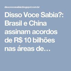 Disso Voce Sabia?: Brasil e China assinam acordos de R$ 10 bilhões nas áreas de…