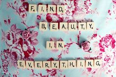 """""""Find beauty in everything."""" #PQOTD"""