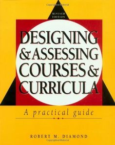 Designing and Assessing Courses and Curricula: A Practical Guide (Jossey-Bass Higher and Adult Education) by Robert M. Diamond. $32.44. 352 pages. Author: Robert M. Diamond. Publisher: Jossey-Bass; 1 edition (November 21, 1997)