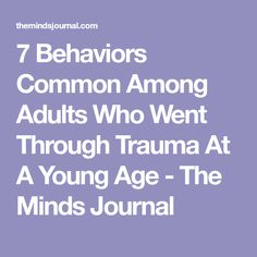 7 Behaviors Common Among Adults Who Went Through Trauma At A Young Age - The Minds Journal