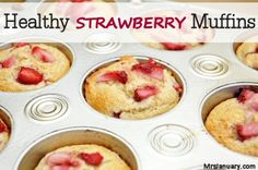 Healthy Strawberry Muffins: 130 calories each