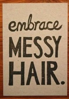 Embrace Messy Hair - it's a Fashion Style [does not work for me, (-:]  but I do like the look - Beauty care maintenance]