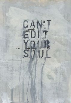 Can't edit your soul - words - quotes Words Quotes, Me Quotes, Psycho Quotes, Famous Quotes, Daily Quotes, Your Soul, Beautiful Words, Beautiful Soul, Inspire Me