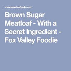 Brown Sugar Meatloaf - With a Secret Ingredient - Fox Valley Foodie