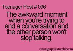 That's when you just stop talking to the other person... I know it's rude, but when I'm hanging with my boyfriend and he's got his arm around me... I suggest you don't talk to me.