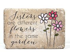 GARDEN STONE. Sisters are different flowers in the same garden/ Rustic tumbled (concrete) 6x9 paver/ Outdoor Decor/  Door Stop/ Sister Gift