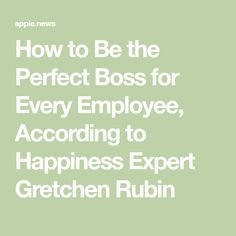 How to Be the Perfect Boss for Every Employee, According to Happiness Expert Gretchen Rubin Handy Tips, Helpful Hints, Team Member, Rebel, Boss, Happiness, Reading, Happy, Useful Tips