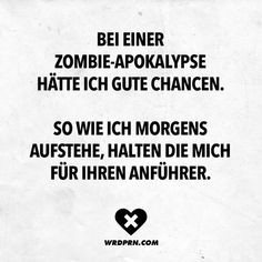 I would have a good chance with a zombie apocalypse. The way I get up in the morning they think I& their leader. - VISUAL STATEMENTS® - Visual Statements®️️ I would have a good chance with a zombie apocalypse. Retro Humor, Fb Memes, Some Words, Word Porn, True Stories, Best Quotes, Funny Jokes, Funny Pictures, About Me Blog