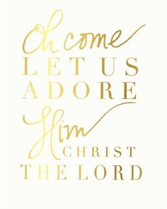 Oh Come let us ADore Him - Christ, the Lord