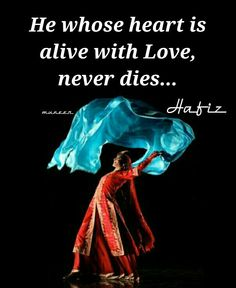 He whose heart is alive with Love - never dies. Hafiz Quotes, Wise Quotes, Inspirational Quotes, Spiritual Messages, Spiritual Quotes, Spiritual Inspiration Quotes, Rumi Love, Love Truths, Heart Quotes