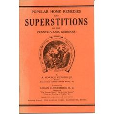 Aurand, Jr. A. Monroe;  Popular Home Remedies and Superstitions of the Pennsylvania Germans (circa early 20th century)