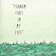 """""""I don't get waves of missing you anymore. They're more like tsunami tides in my eyes."""" // U.N.I."""