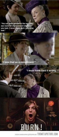I love the Dowager Countess and Mrs. Crawley!