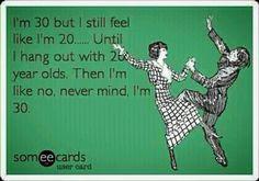 feeling like I'm 20