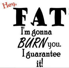 Buuuuurn your fat   #motivation #inspiration #run #running #fit #fitness #marathon #doit #justdoit #awesome #health #healthy #quote #gym #workout