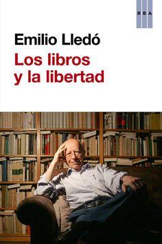 """""""Los libros y la libertad"""" por Emilio Lledó. RBA Libros, 2013. ISBN: 9788490065686. #lectura #libros #EmilioLledó"""