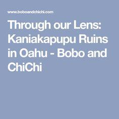 Through our Lens: Kaniakapupu Ruins in Oahu - Bobo and ChiChi