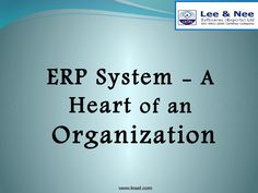 Erp system a heart of an organization  ERP (Enterprise Resource Planning) solution is treated as a Heart of an Organization. If you implemented it in a proper way, it will help to strengthen the future growth of your business.  Lee & Nee Software Exports Ltd is a presumed ERP solution provider in Kolkata at an reasonable price and has also become successful enough to obtain a plethora of clientele to their conferral.